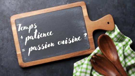 Pour apprendre à aimer cuisiner il va falloir vous laisser du temps et avoir la patience de trouver VOTRE cuisine.
