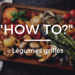 Comment réussir ses légumes grillés ? LA recette facile